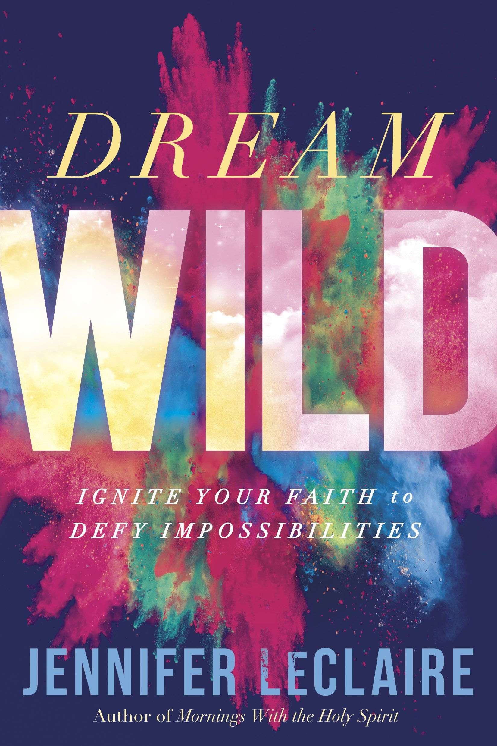 Home jennifer leclaire ministries dream wild ignite your faith to defy impossibilities paperback fandeluxe Choice Image