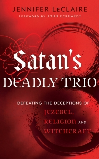 Satan's Deadly Trio: Defeating the Deceptions of Jezebel, Religion, and  Witchcraft