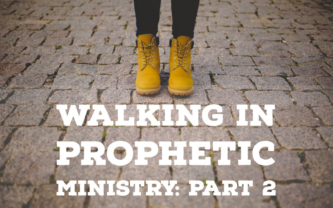 Walking in Prophetic Ministry – Part 2