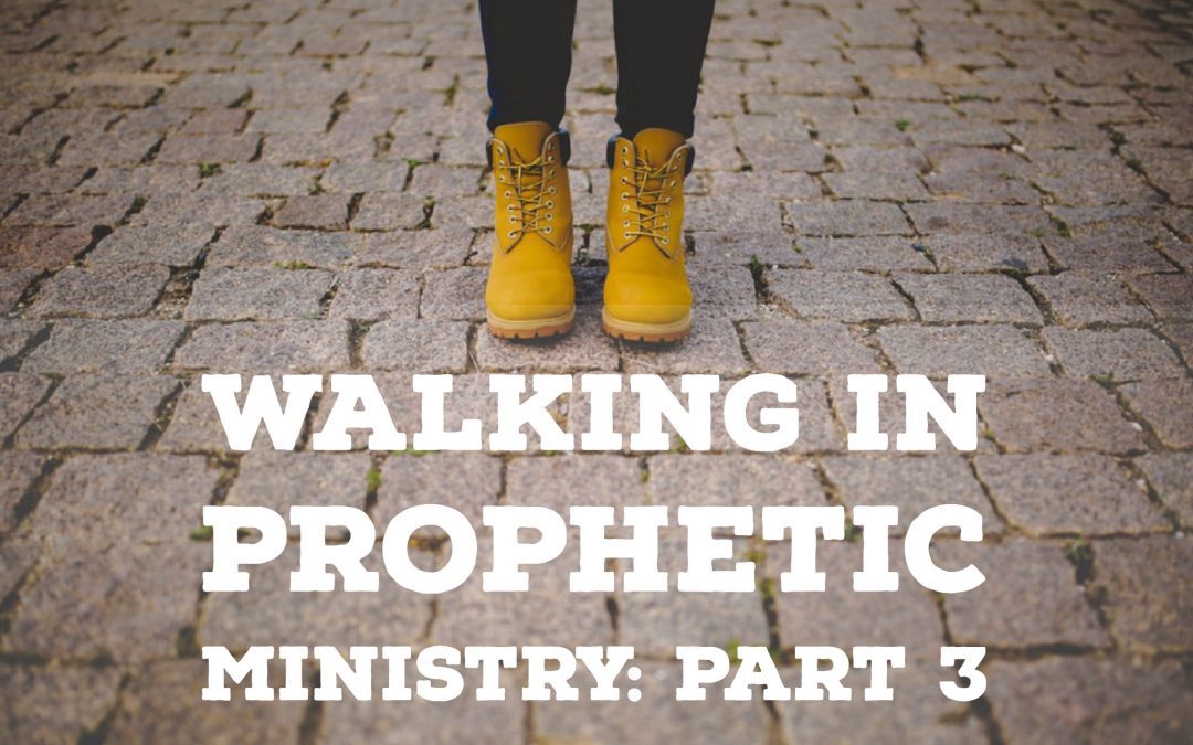 Walking in Prophetic Ministry – Part 3