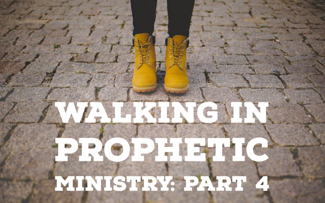 Walking in Prophetic Ministry – Part 4