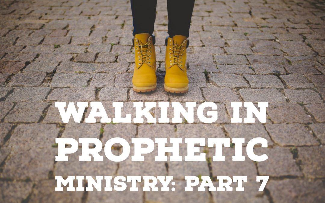 Walking in Prophetic Ministry – Part 7