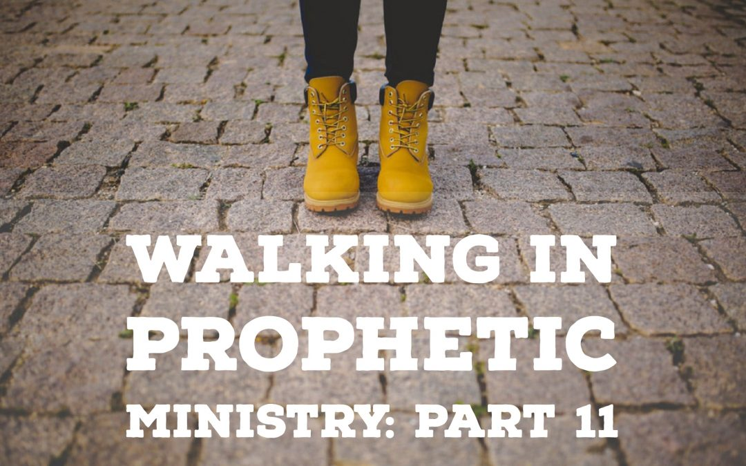 Walking in Prophetic Ministry – Part 11