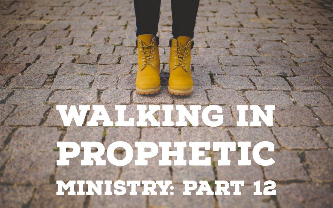 Walking in Prophetic Ministry – Part 12