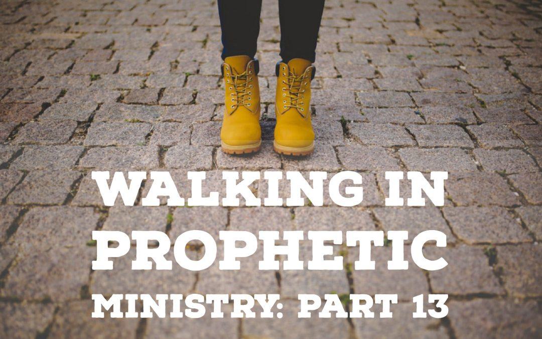 Walking in Prophetic Ministry – Part 13