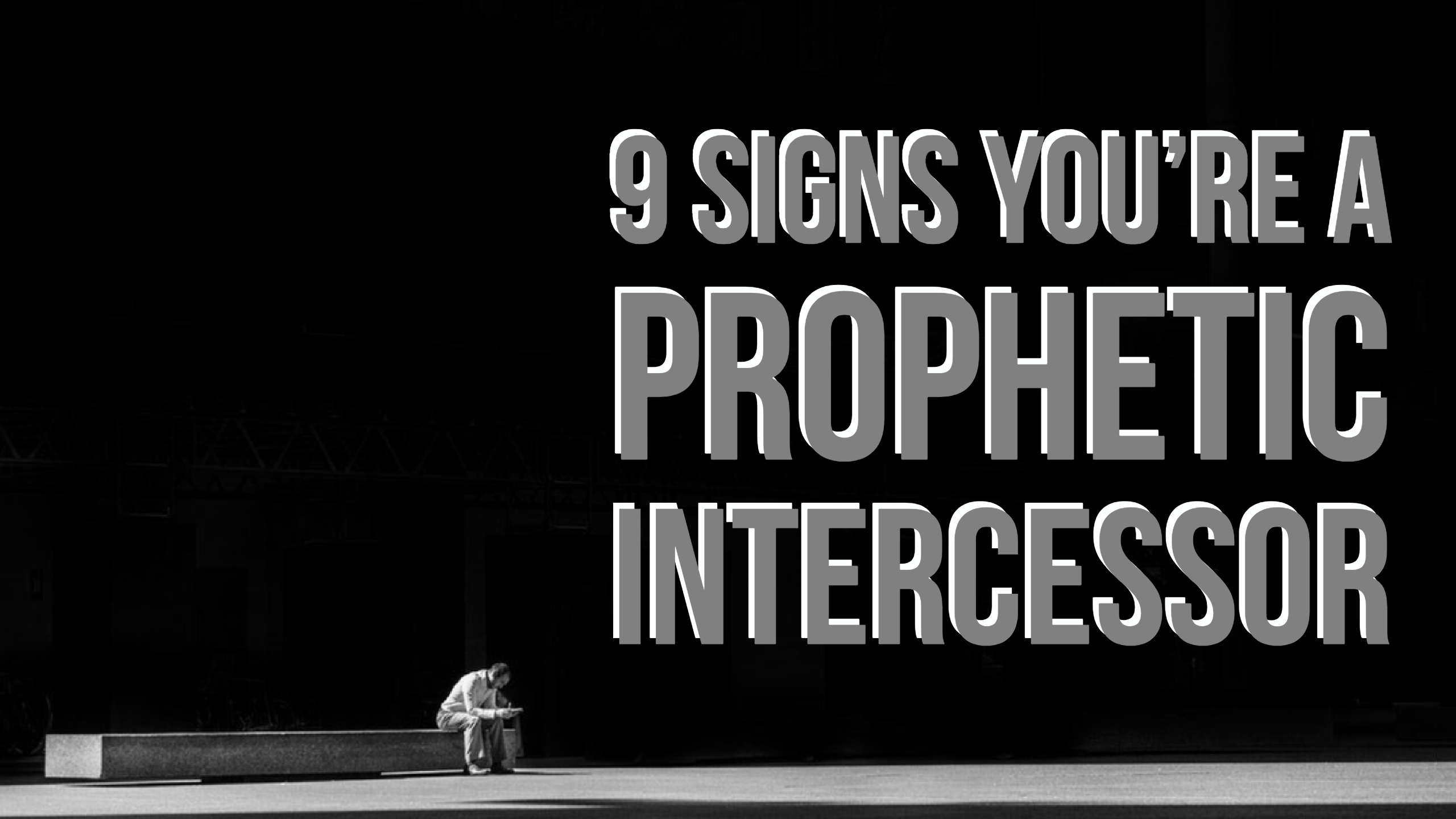 9 Signs You're a Prophetic Intercessor | Awakening Magazine