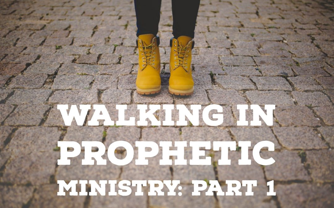 Walking in Prophetic Ministry – Part 1