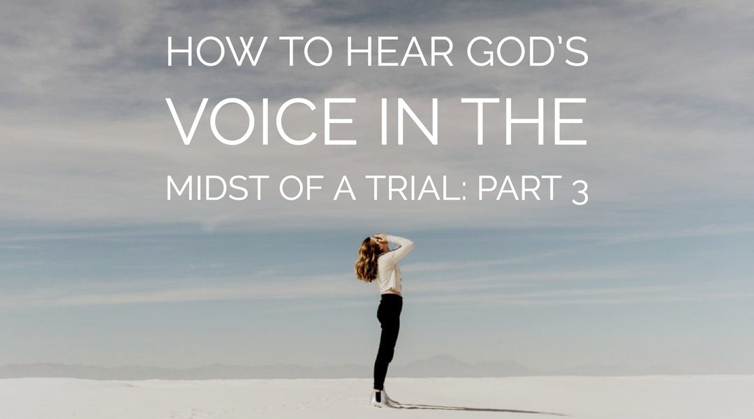 How to Hear God's Voice in the Midst of a Trial Part 3