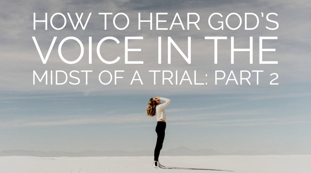 How to Hear God's Voice in the Midst of a Trial Part 2