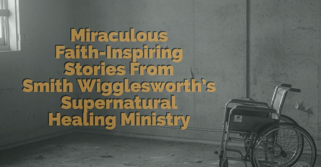 Smith Wigglesworths Granddaughter Shares Mind Blowing Supernatural