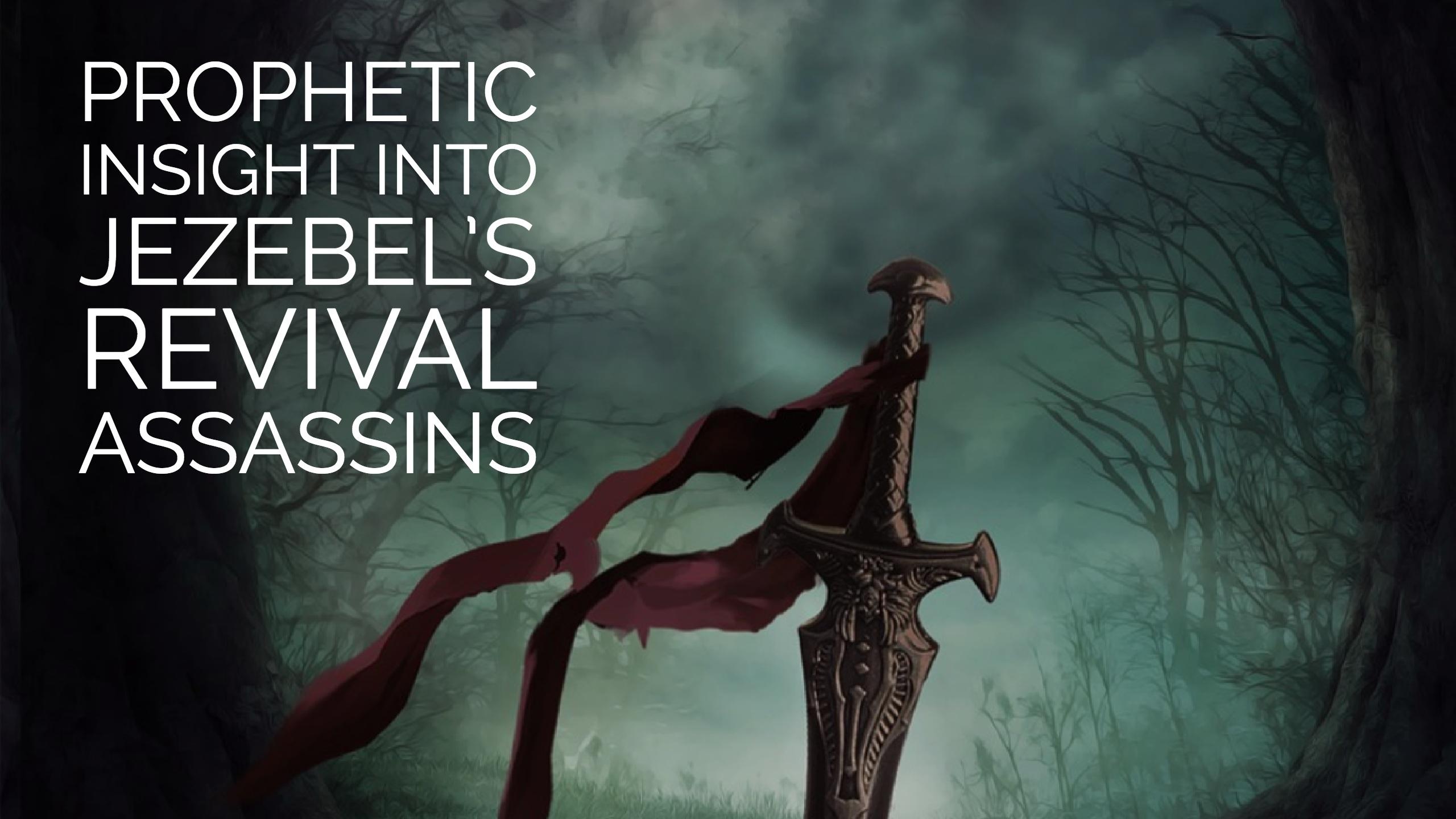 Prophetic Insight Into Jezebels Revival Assassins
