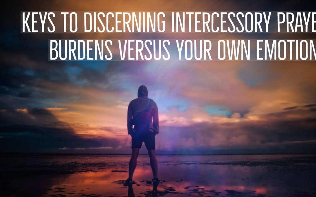 Discerning Intercessory Prayer Burdens | Dividing Between Soul & Spirit | Prophetic Intercession