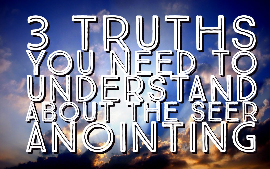 3 Truths You Need to Understand About Seeing in the Spirit Realm | Seer Anointing