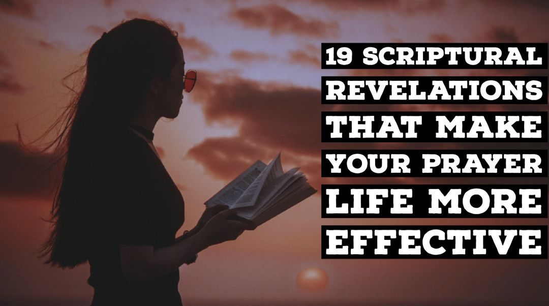 19 Scriptural Revelations That Will Make Your Prayer Life More Effective