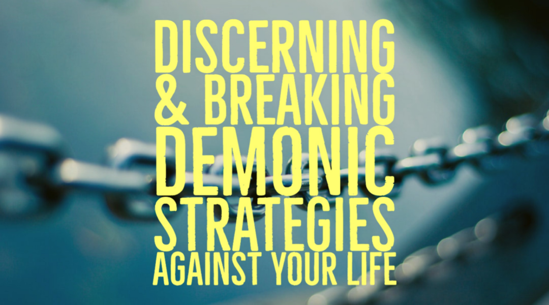 Discerning Demonic Strategies Against Your Life