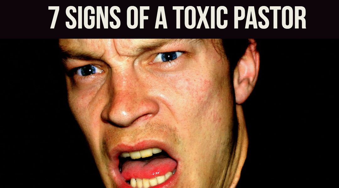 7 Signs Your Pastor is Absolutely Toxic