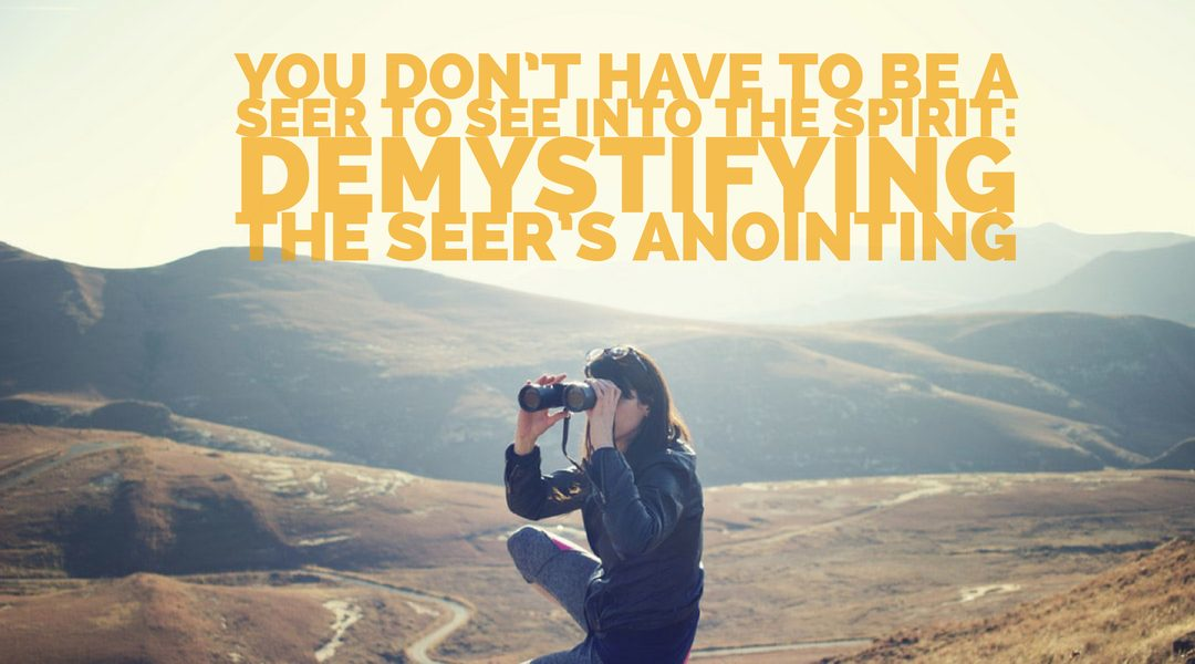 Pressing Into the Seer's Anointing | You Can See in the Spirit
