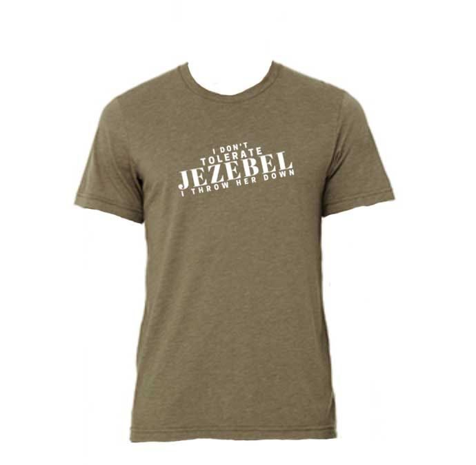 I don't tolerate Jezebel. I throw her down! (T-Shirt)