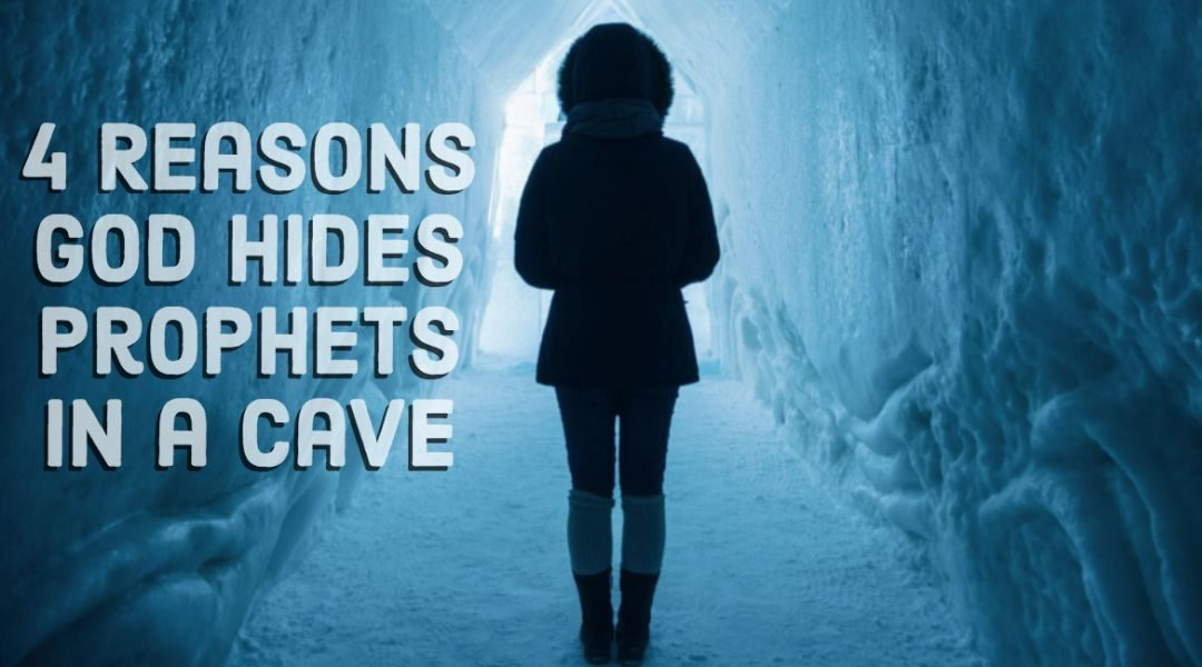 (More Than) 4 Reasons God Hides Prophets in Caves