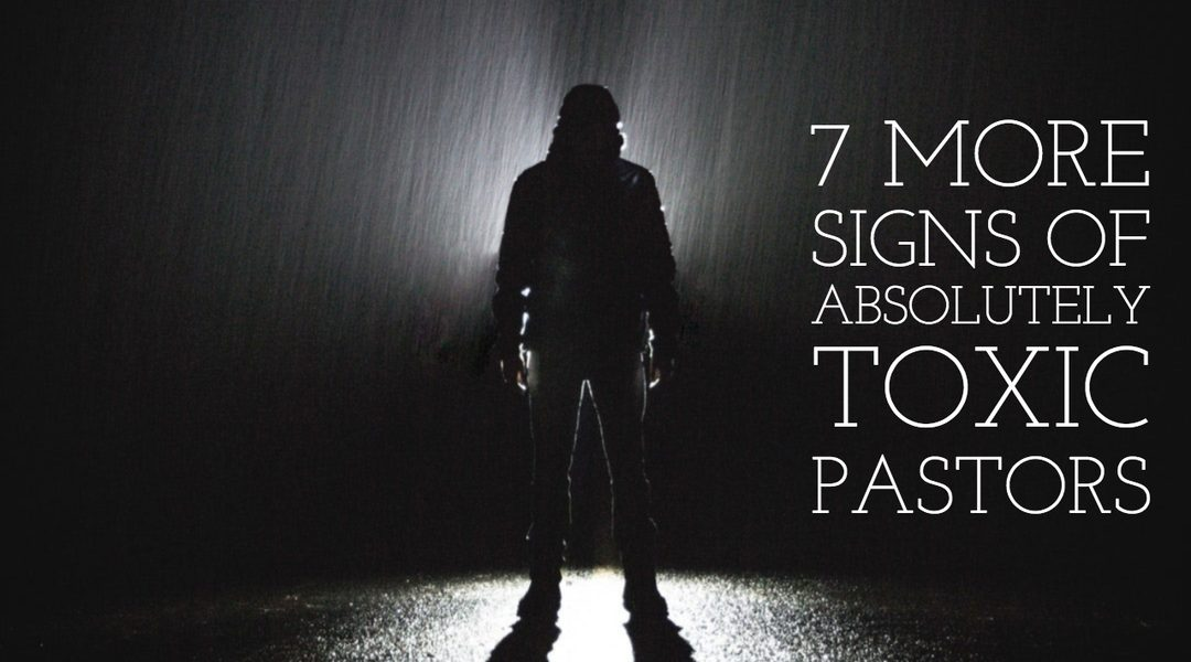 7 More Signs Your Pastor is Absolutely Toxic