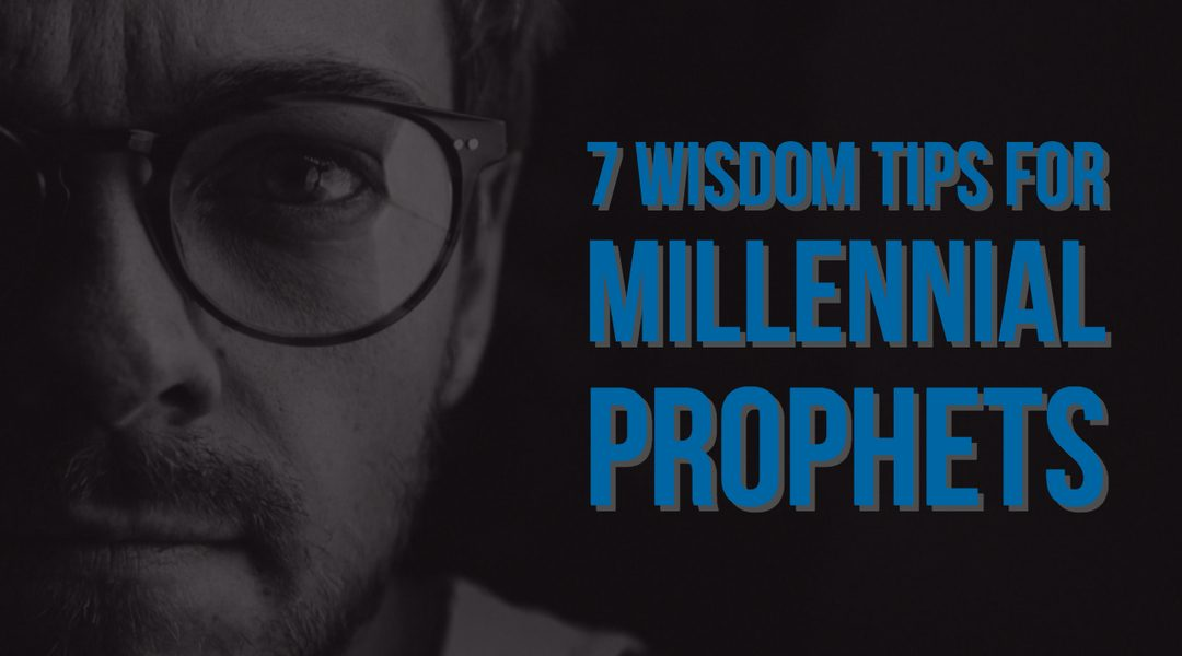 7 Wisdom Tips for Millennial Prophets