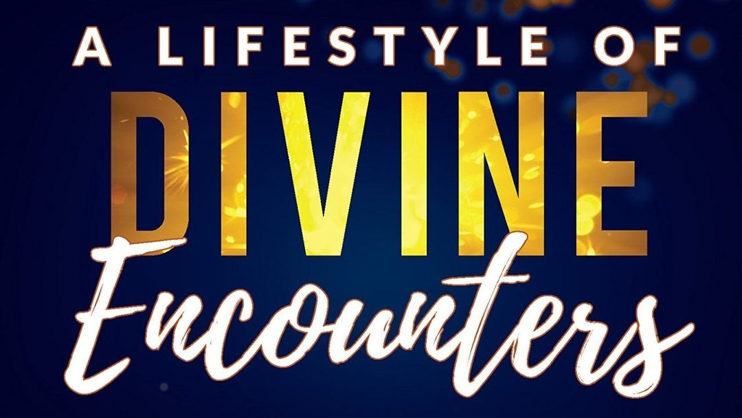 3 Keys to Living a Life Full of Divine Encounters
