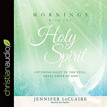 Mornings With the Holy Spirit: Listening Daily to the Still, Small Voice of  God (Audio Book)