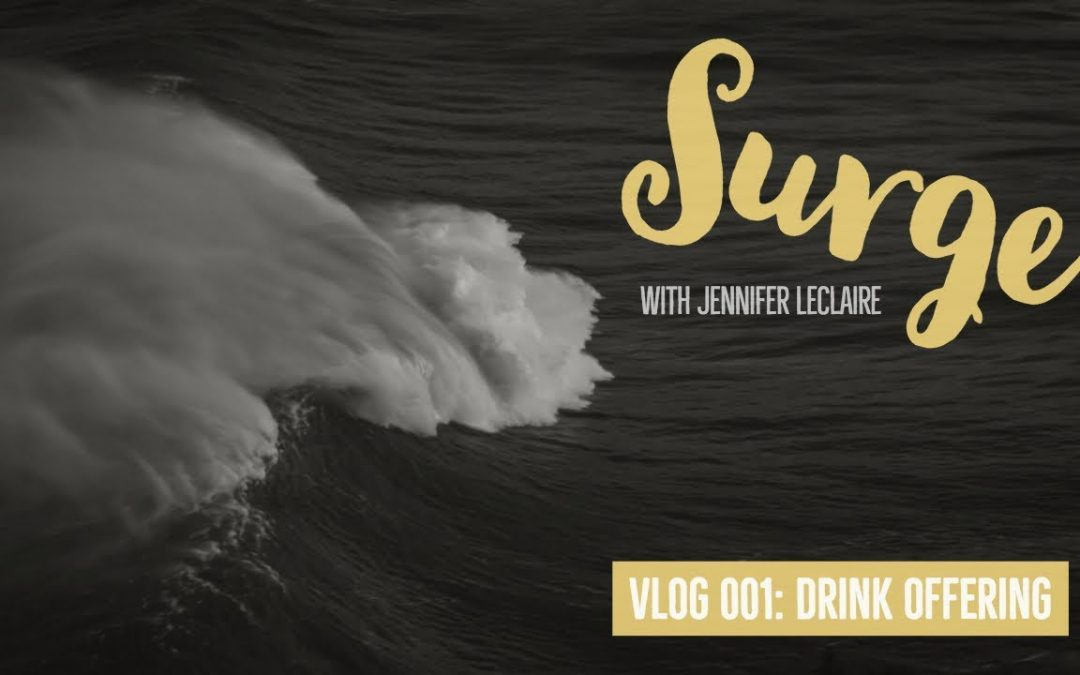 Pour My Life Out as a Drink Offering: Surge VLOG 001 with Jennifer LeClaire