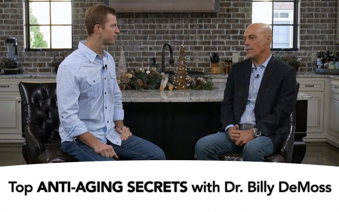 Top Anti-Aging Secrets with Dr. Billy DeMoss