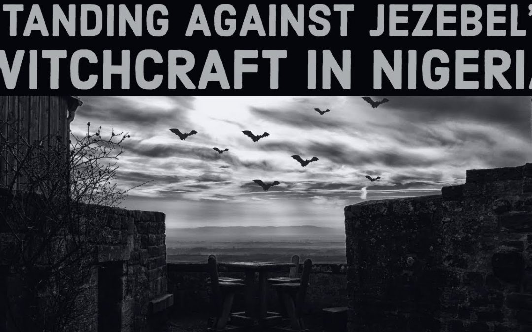 Taking a Stand Against Jezebel's Witchcraft in Nigeria