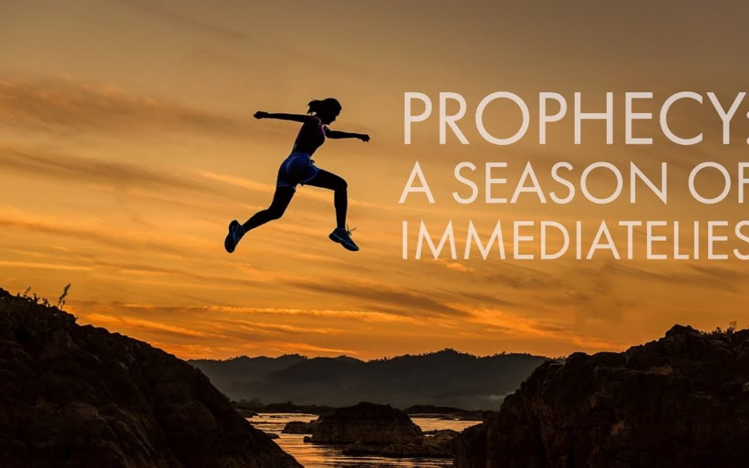 Prophesying a Season of Immediatelies | Moving Beyond Suddenlies into Miracles