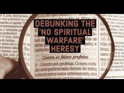 Debunking the 'No Need for Spiritual Warfare' Heresy