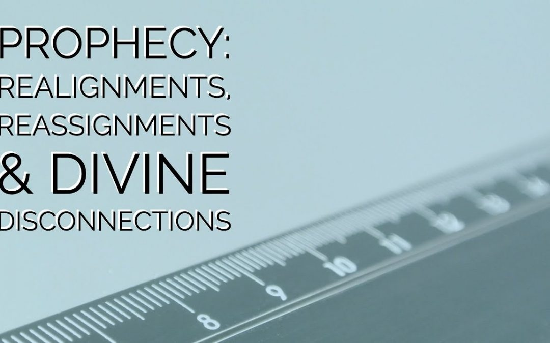 Prophecy: Realignments, Reassignments and Divine Disconnections