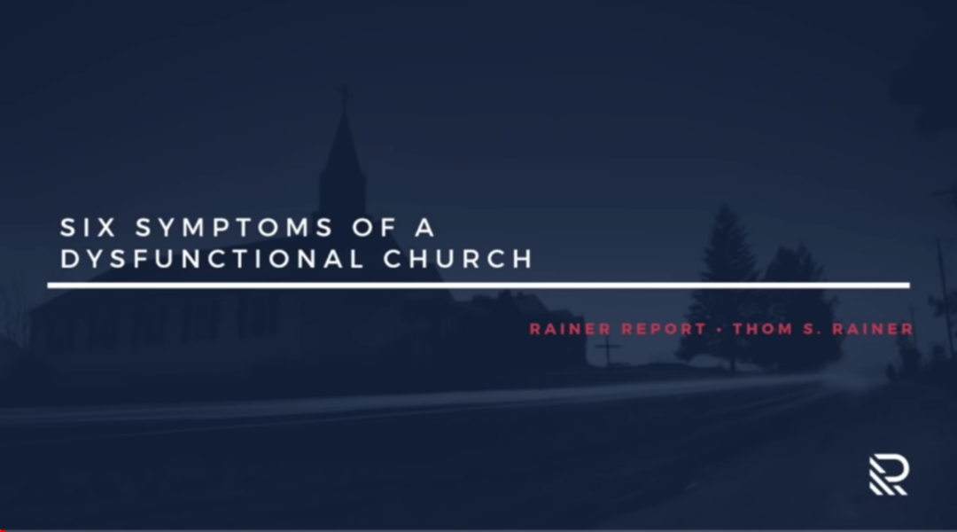 Six Symptoms of a Dysfunctional Church