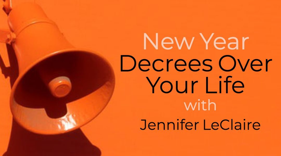 Jennifer LeClaire: New Year Decrees Over Your Life