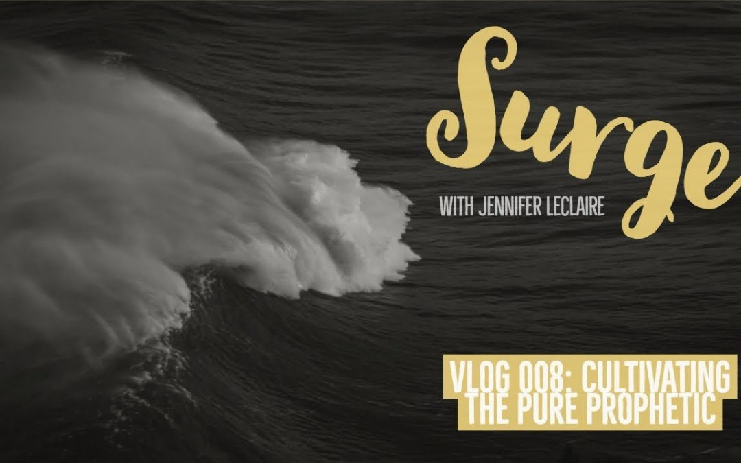 Cultivating the Pure Prophetic Flow: SURGE VLOG 010