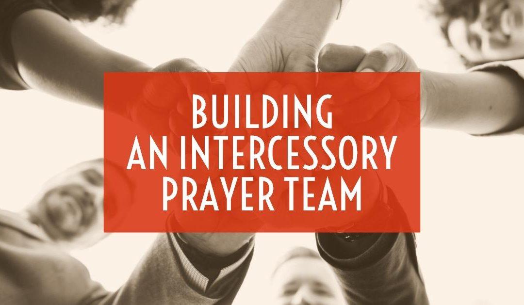 Building an Intercessory Prayer Team