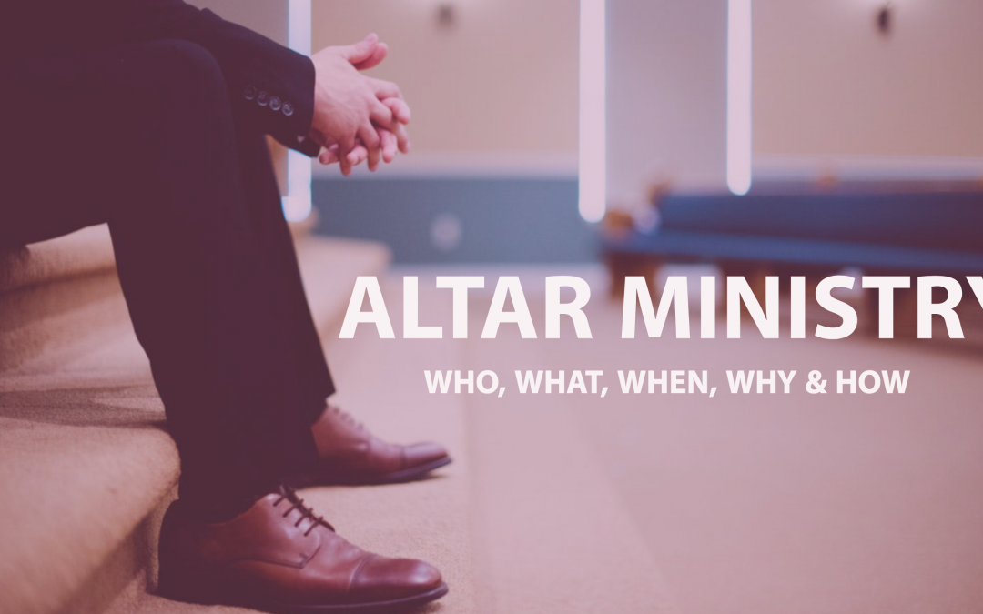 Altar Ministry: Who, What, When, Where & How