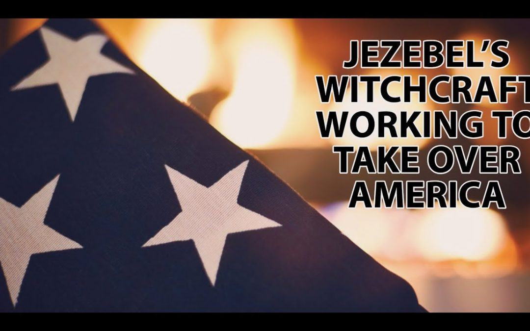 Jezebel's Witchcraft Working to Take Over America: John Kilpatrick