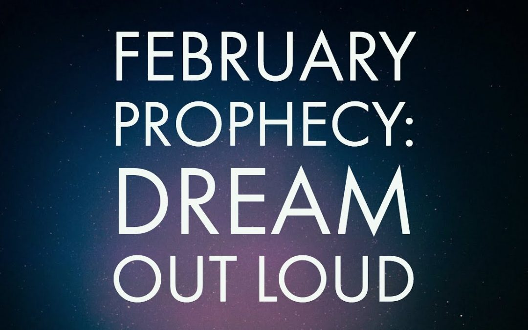February Prophecy: Dream Out Loud | Prophetic Word | Jennifer LeClaire
