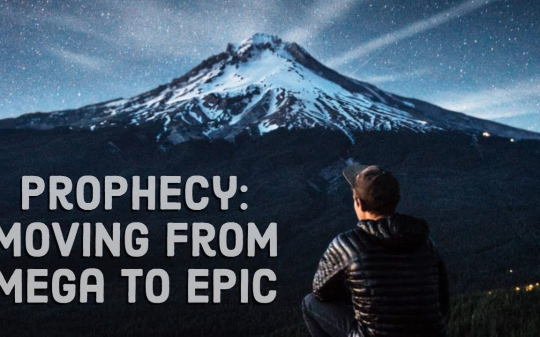 Prophecy: Moving from Mega to Epic | Jennifer LeClaire