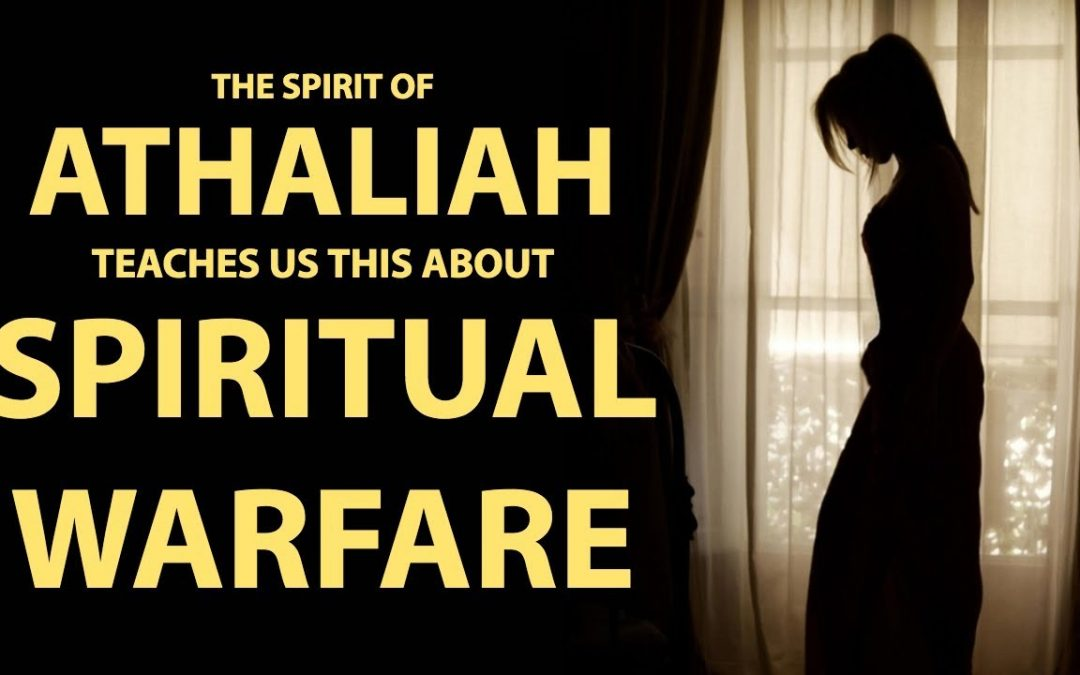 The Spirit of Athaliah Teaches Us This About Spiritual Warfare