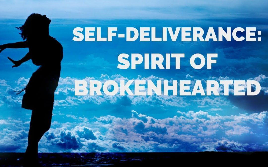 Deliverance from the Spirit of Brokenhearted | Deliverance Prayers