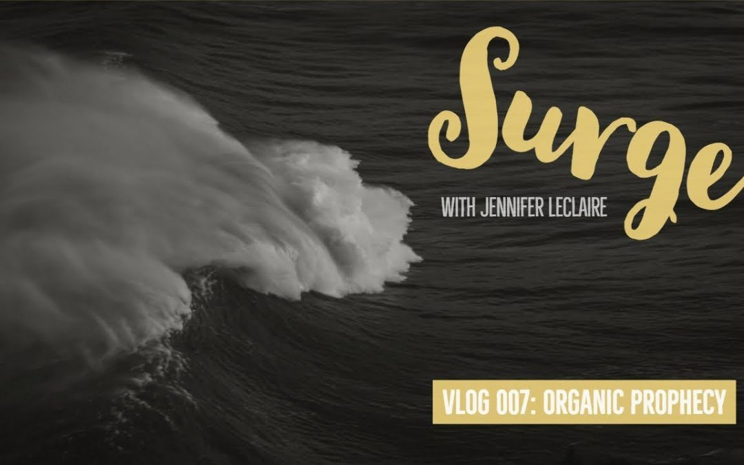 Pressing into 'Organic' Prophecy | Surge Vlog 007 with Jennifer LeClaire