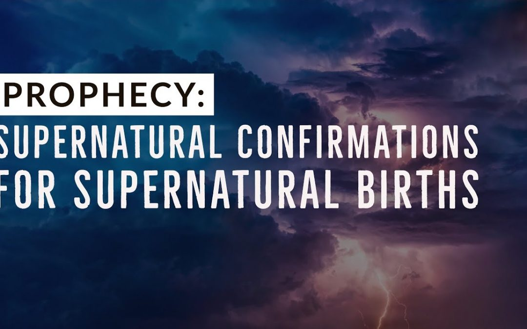 Prophecy: Supernatural Confirmations for Supernatural Births
