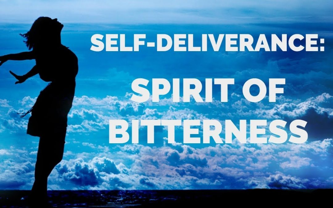 Deliverance From the Spirit of Bitterness | Break Free from a Bitter Spirit