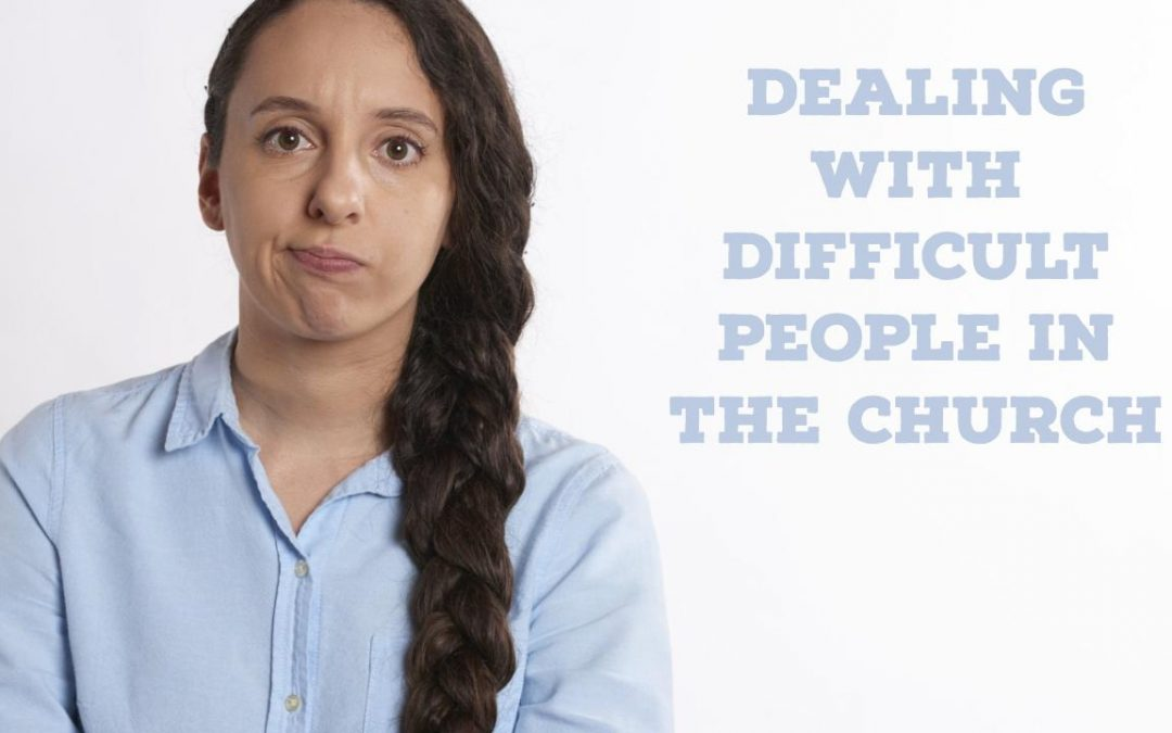 Dealing with Difficult People in the Church